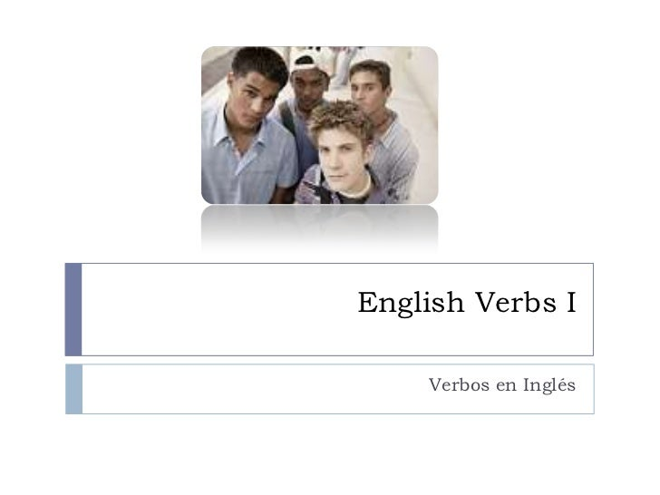 English Verbs I    Verbos en Inglés