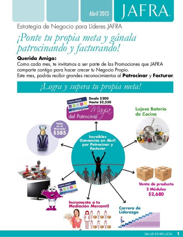 Abril 2013Estrategia de Negocio para Líderes JAFRA¡Ponte tu propia meta y gánalapatrocinando y facturando!Querida Amiga:Co...