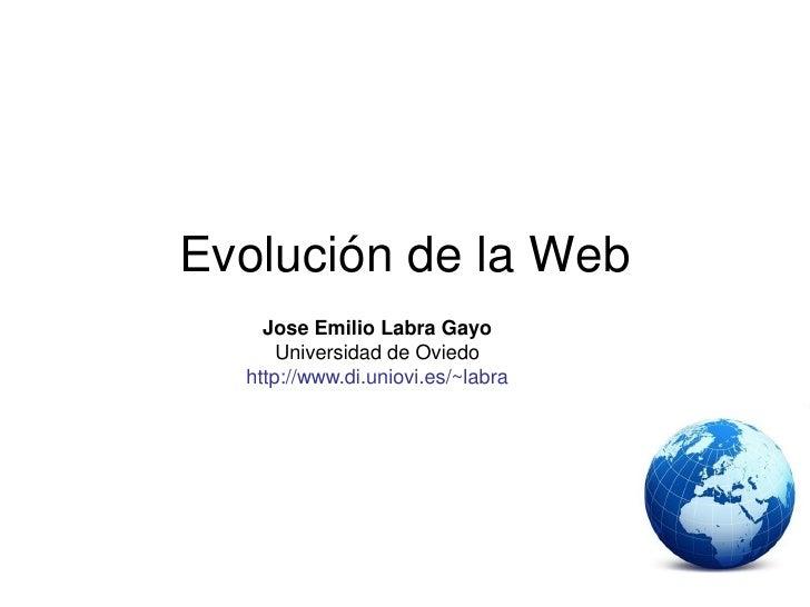 Evolución de la Web    Jose Emilio Labra Gayo      Universidad de Oviedo  http://www.di.uniovi.es/~labra