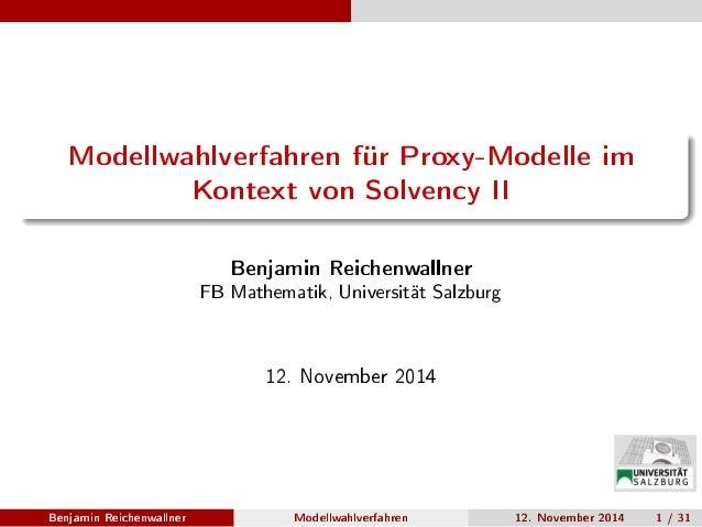 Modellwahlverfahren für Proxy-Modelle im Kontext von Solvency II Benjamin Reichenwallner FB Mathematik, Universität Salzbu...