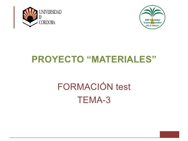 """PROYECTO """"MATERIALES""""    FORMACIÓN test       TEMA-3"""