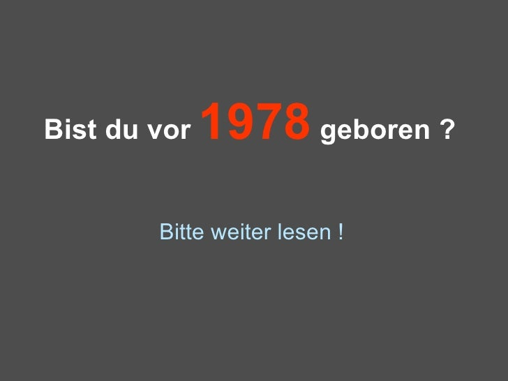 Bist du vor  1978  geboren ? Bitte weiter lesen !