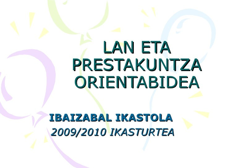 LAN ETA PRESTAKUNTZA ORIENTABIDEA IBAIZABAL IKASTOLA  2009/2010 IKASTURTEA