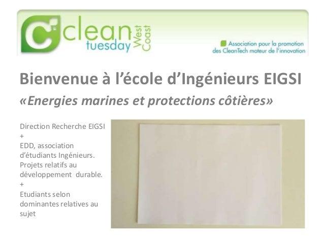 Bienvenue à l'école d'Ingénieurs EIGSI «Energies marines et protections côtières» Direction Recherche EIGSI + EDD, associa...