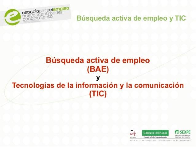 Búsqueda activa de empleo y TIC Búsqueda activa de empleo (BAE) y Tecnologías de la información y la comunicación (TIC)
