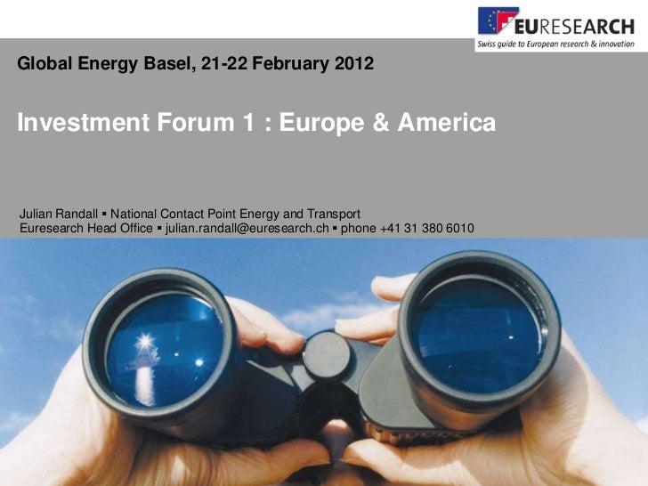 Global Energy Basel, 21-22 February 2012Investment Forum 1 : Europe & AmericaJulian Randall  National Contact Point Energ...