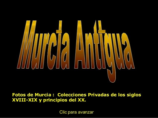 Fotos de Murcia : Colecciones Privadas de los siglosXVIII-XIX y principios del XX.Clic para avanzar
