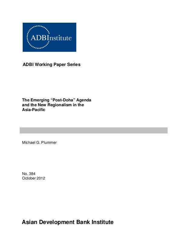 """ADBI Working Paper Series  The Emerging """"Post-Doha"""" Agenda and the New Regionalism in the Asia-Pacific  Michael G. Plummer..."""