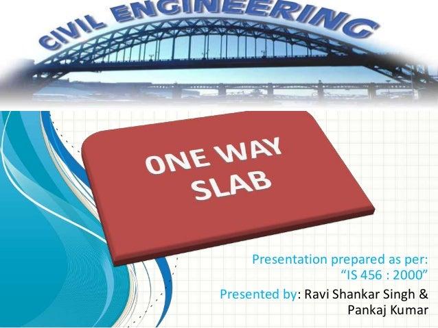 "Presentation prepared as per: ""IS 456 : 2000"" Presented by: Ravi Shankar Singh & Pankaj Kumar"