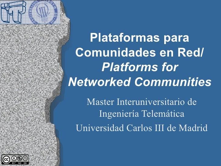 Plataformas para Comunidades en Red/ Platforms for Networked Communities Master Interuniversitario de Ingeniería Telemátic...