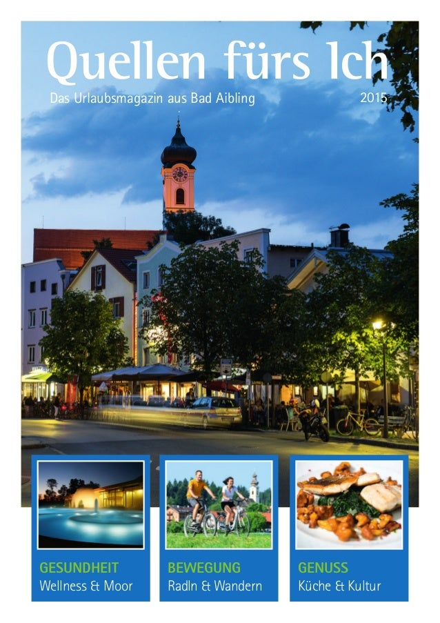 Gesundheit Wellness & Moor Bewegung Radln & Wandern Genuss Küche & Kultur Quellen fürs Ich2015Das Urlaubsmagazin aus Bad A...