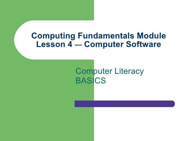 Computing Fundamentals Module Lesson 4  —  Computer Software Computer Literacy BASICS