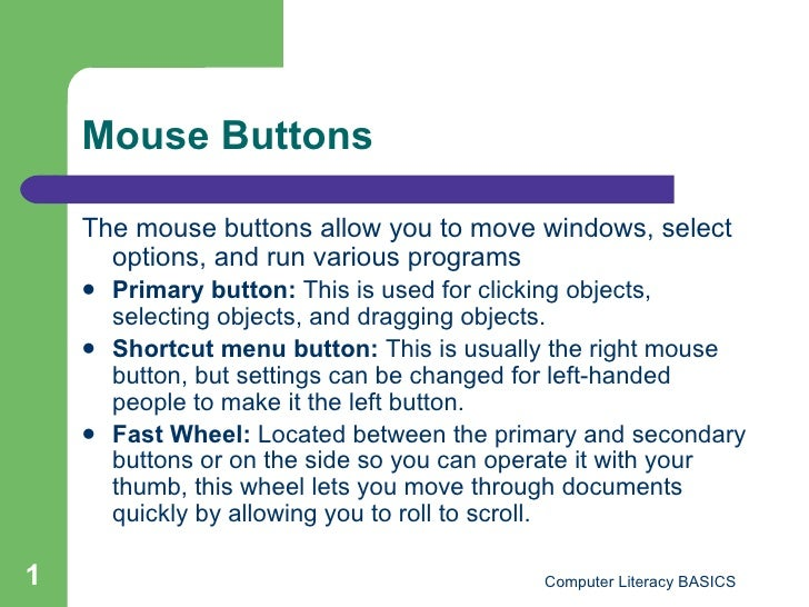 Mouse Buttons <ul><li>The mouse buttons allow you to move windows, select options, and run various programs </li></ul><ul>...