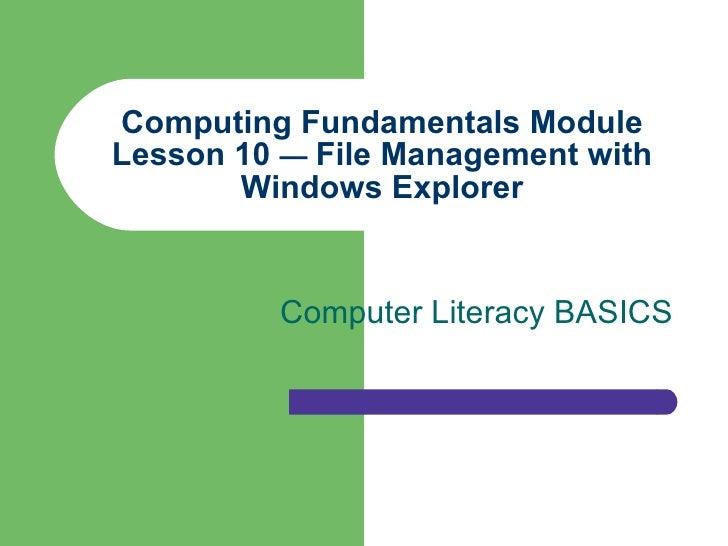Computing Fundamentals Module Lesson 10  —  File Management with Windows Explorer Computer Literacy BASICS