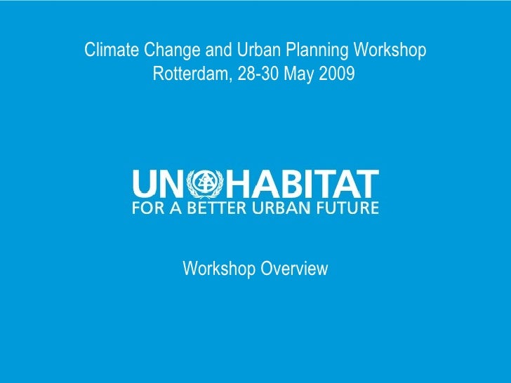 Climate Change and Urban Planning Workshop              Rotterdam, 28-30 May 2009                     Workshop Overview   ...