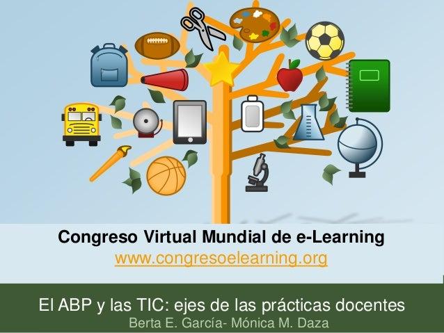 Congreso Virtual Mundial de e-Learning  www.congresoelearning.org  El ABP y las TIC: ejes de las prácticas docentes  Berta...