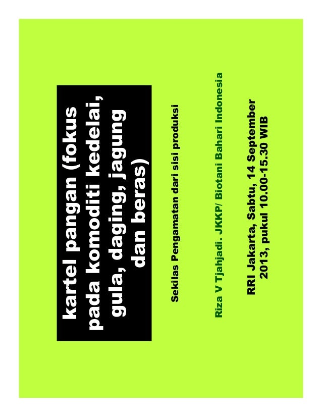kartelpangan(fokus padakomoditikedelai, gula,daging,jagung danberas) RRIJakarta,Sabtu,14September 2013,pukul10.00-15.30WIB...