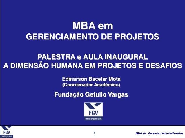 MBA em     GERENCIAMENTO DE PROJETOS        PALESTRA e AULA INAUGURALA DIMENSÃO HUMANA EM PROJETOS E DESAFIOS             ...