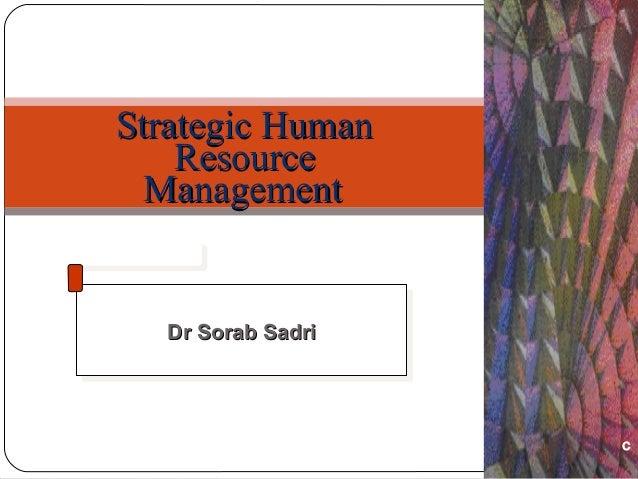 Dr Sorab SadriDr Sorab SadriDr Sorab SadriDr Sorab SadriStrategic HumanStrategic HumanResourceResourceManagementManagementC