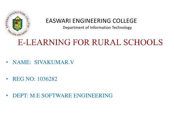 E-LEARNING FOR RURAL SCHOOLS<br />EASWARI ENGINEERING COLLEGE<br />            Department of Information Technology<br ...