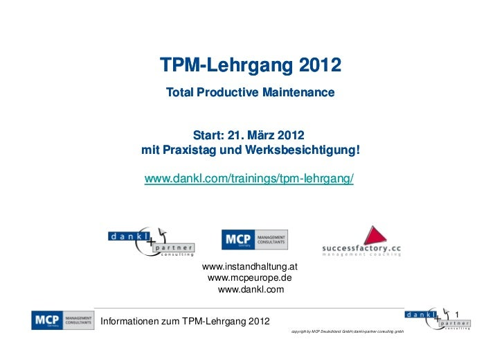 TPM-            TPM-Lehrgang 2012             Total Productive Maintenance                 Start: 21. März 2012        mit...