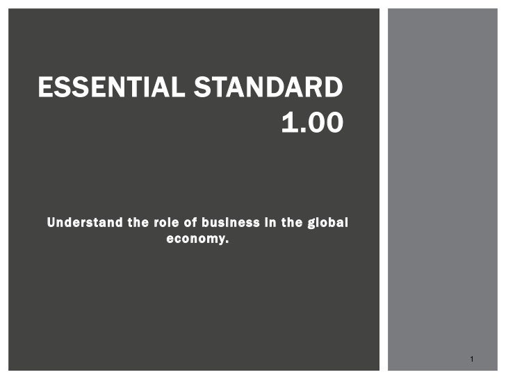ESSENTIAL STANDARD               1.00Understand the role of business in the global                 economy.               ...