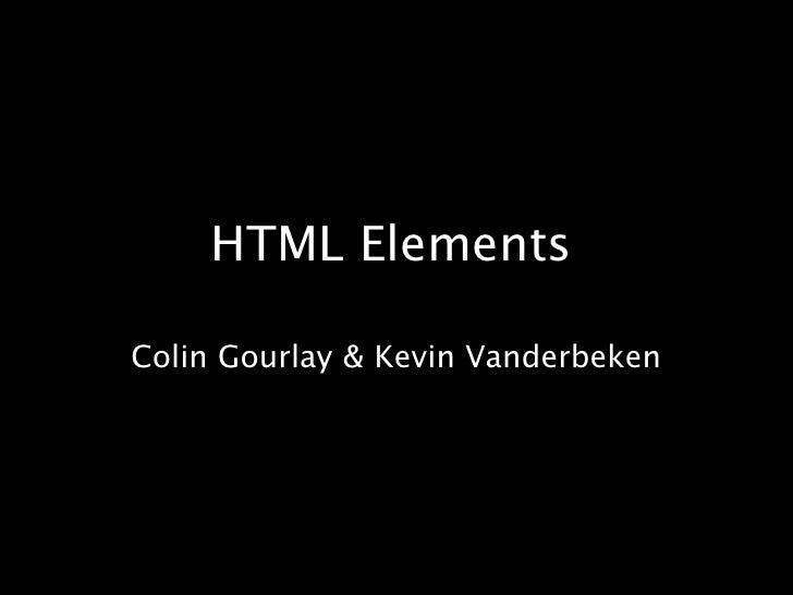 HTML Elements<br />Colin Gourlay & Kevin Vanderbeken<br />