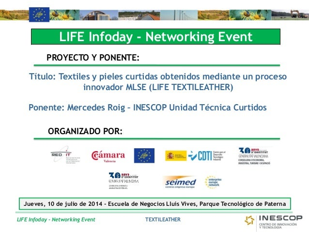 LIFE Infoday - Networking Event LIFE Infoday - Networking Event PROYECTO Y PONENTE: Título: Textiles y pieles curtidas obt...