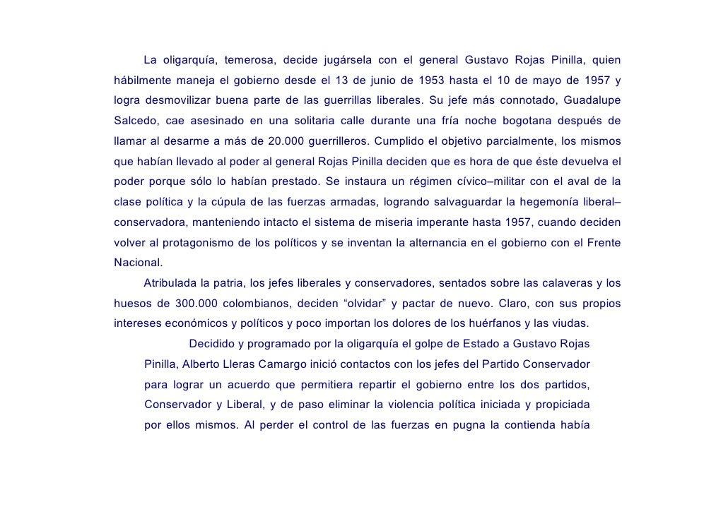 La oligarquía, temerosa, decide jugársela con el general Gustavo Rojas Pinilla, quien hábilmente maneja el gobierno desde ...