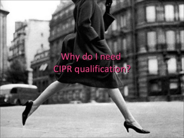 Why do I needWhy do I need CIPR qualification?CIPR qualification?