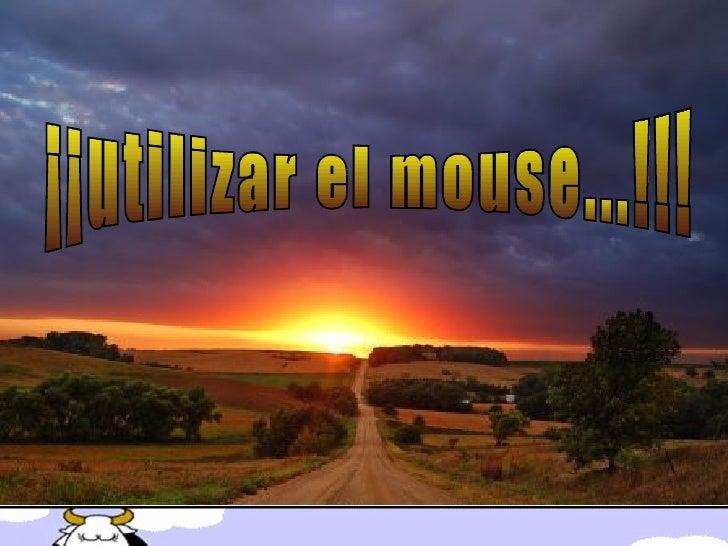 ¡¡utilizar el mouse...!!!