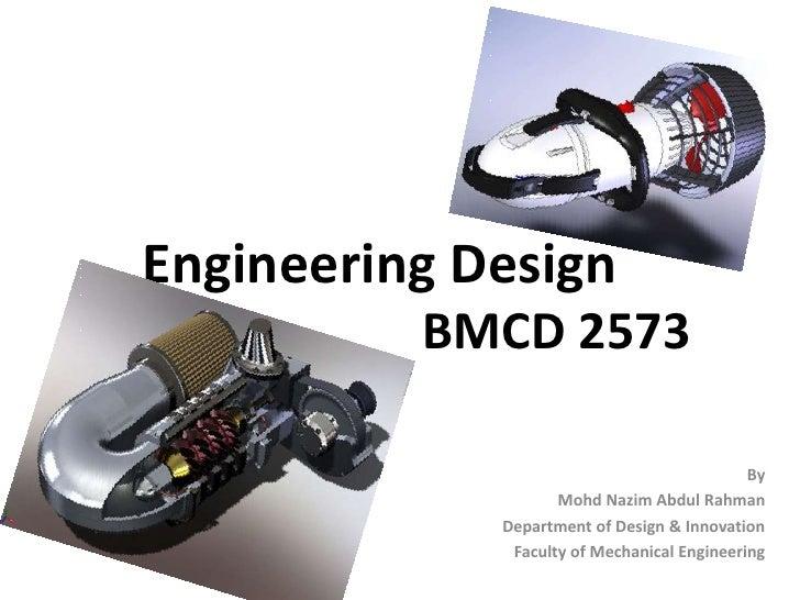 Engineering Design<br />BMCD 2573<br />By<br />MohdNazim Abdul Rahman<br />Department of Design & Innovation<br />Faculty ...