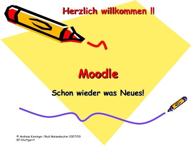 © Andreas Kieninger /Rudi Maisenbacher 2007/09 RP-Stuttgarrt MoodleMoodle Schon wieder was Neues!Schon wieder was Neues! H...