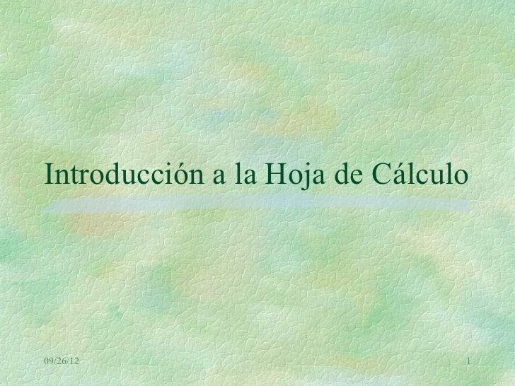 Introducción a la Hoja de Cálculo09/26/12                        1