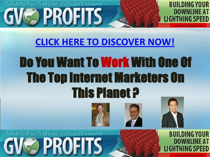 CLICK HERE TO DISCOVER NOW!  Do You Want To Work With One Of  The Top Internet Marketers On           This Planet ?