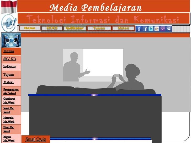 Media PembelajaranTeknologi Informasi dan KomunikasiTeknologi Informasi dan KomunikasiHome   SK/KD   Indikator   Tujuan   ...