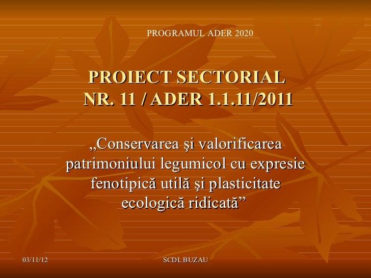"""PROGRAMUL ADER 2020             PROIECT SECTORIAL             NR. 11 / ADER 1.1.11/2011               """"Conservarea şi valo..."""