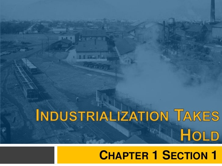 Chapter 1 Section 1<br />Industrialization Takes Hold<br />