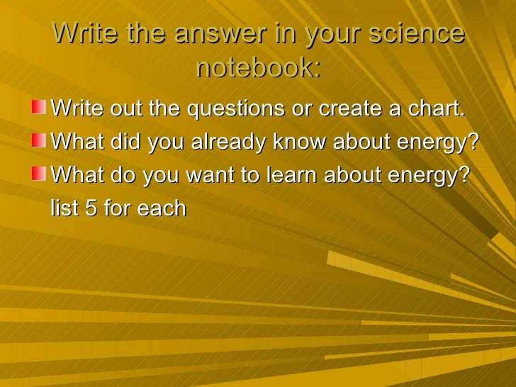 Write the answer in your science           notebook:Write out the questions or create a chart.What did you already know ab...