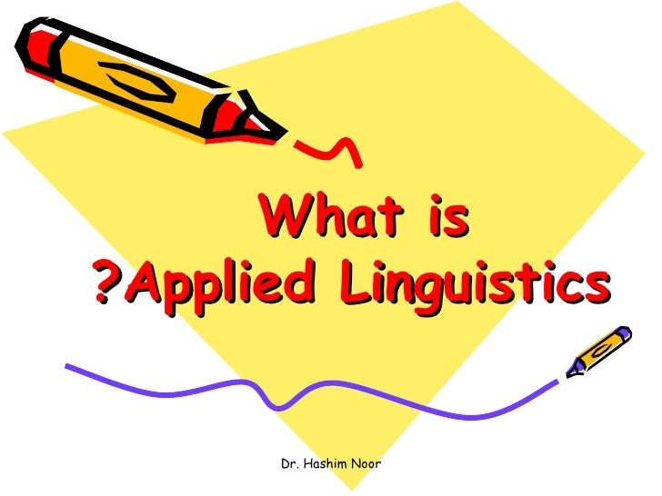What is?Applied Linguistics       Dr. Hashim Noor