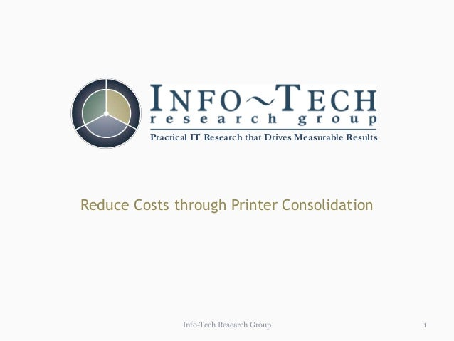 Practical IT Research that Drives Measurable ResultsReduce Costs through Printer Consolidation                Info-Tech Re...