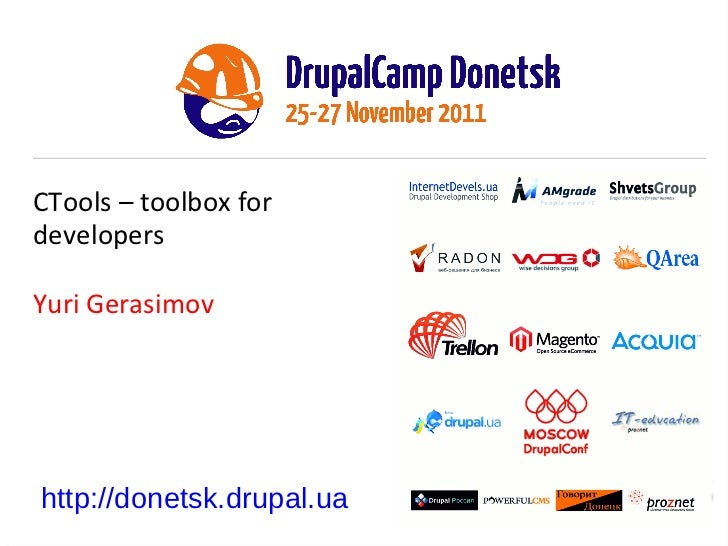 CTools – toolbox for developers Yuri Gerasimov http://donetsk.drupal.ua
