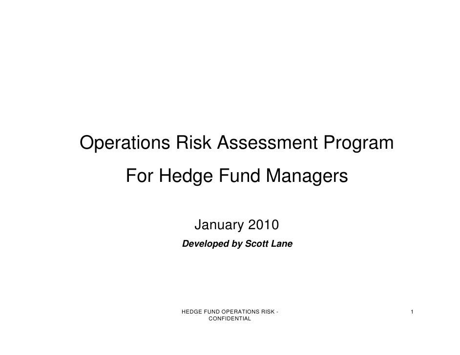 Operations Risk Assessment Program     For Hedge Fund Managers                January 2010            Developed by Scott L...