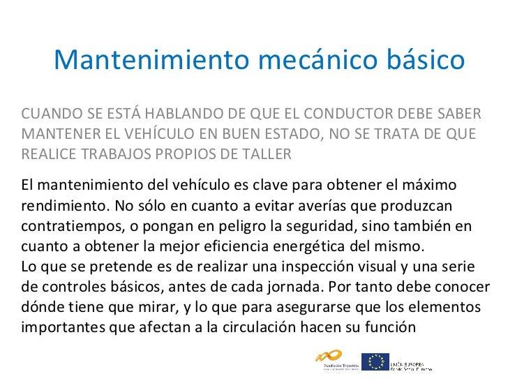 Mantenimiento mecánico básicoCUANDO SE ESTÁ HABLANDO DE QUE EL CONDUCTOR DEBE SABERMANTENER EL VEHÍCULO EN BUEN ESTADO, NO...