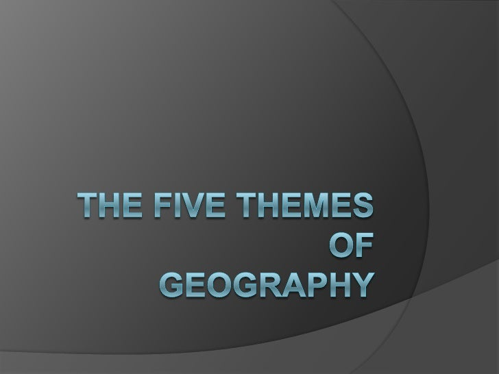 The Five ThemesofGeography<br />