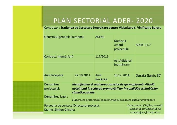 PLAN SECTORIAL ADER- 2020Contractor: Statiunea de Cercetare Dezvoltare pentru Viticultura si Vinificatie BujoruObiectivul ...