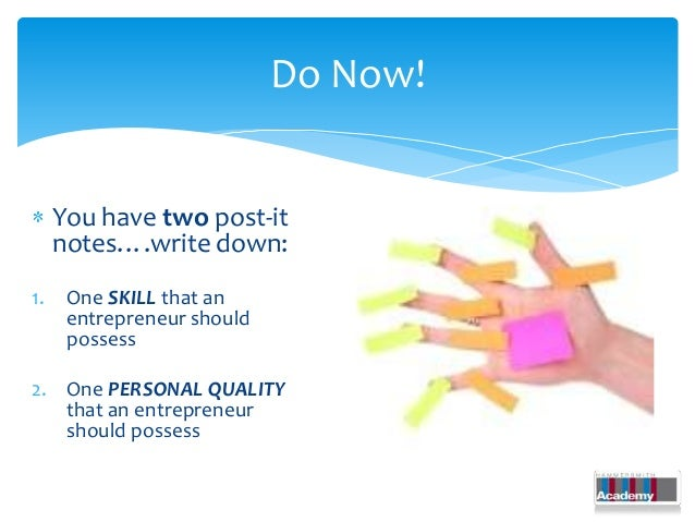 Do Now!     You have two post-it     notes….write down:1.    One SKILL that an      entrepreneur should      possess2. One...