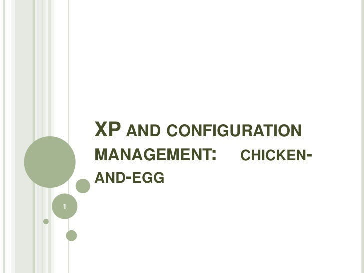 XP AND CONFIGURATION    MANAGEMENT: CHICKEN-    AND-EGG1