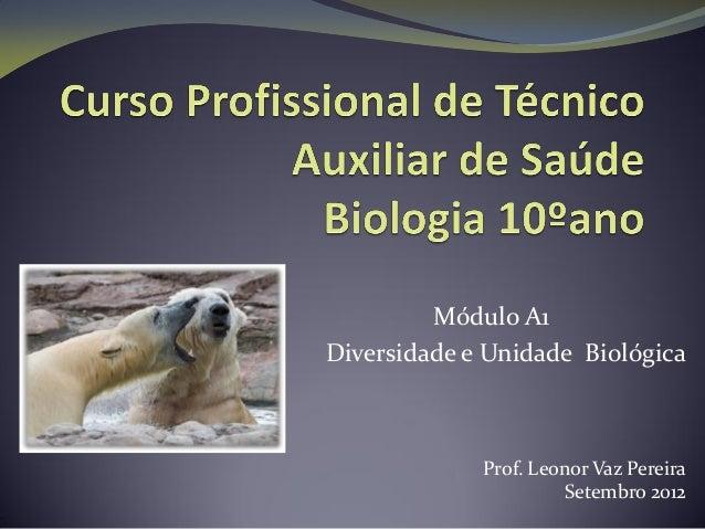 Módulo A1Diversidade e Unidade BiológicaProf. Leonor Vaz PereiraSetembro 2012