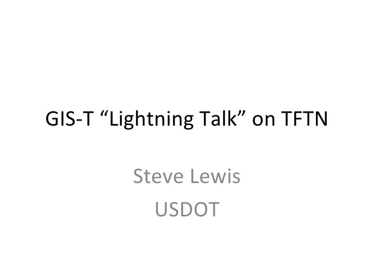 "GIS-T ""Lightning Talk"" on TFTN Steve Lewis USDOT"